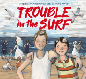 d8c772078f8 TROUBLE IN THE SURF by Stephanie Owen Reeder, illustrated by Briony Stewart